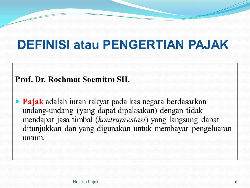 DEFINISI atau PENGERTIAN PAJAK Prof. Dr. Rochmat Soemitro SH. Pajak adalah iuran rakyat pada kas negara berdasarkan undang-undang (yang dapat dipaksak
