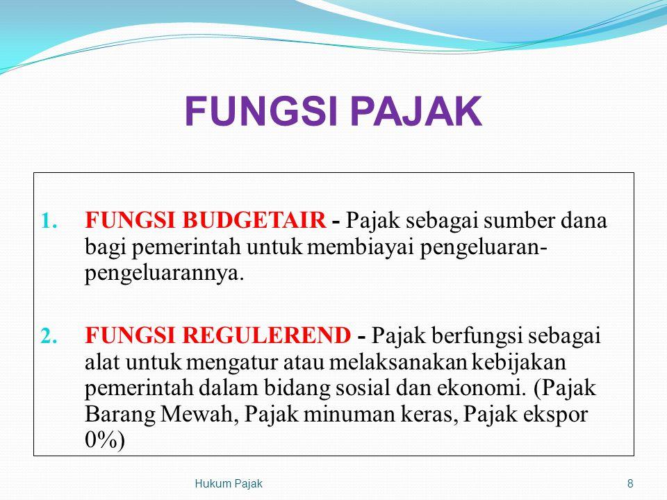 FUNGSI PAJAK 1. FUNGSI BUDGETAIR - Pajak sebagai sumber dana bagi pemerintah untuk membiayai pengeluaran- pengeluarannya. 2. FUNGSI REGULEREND - Pajak
