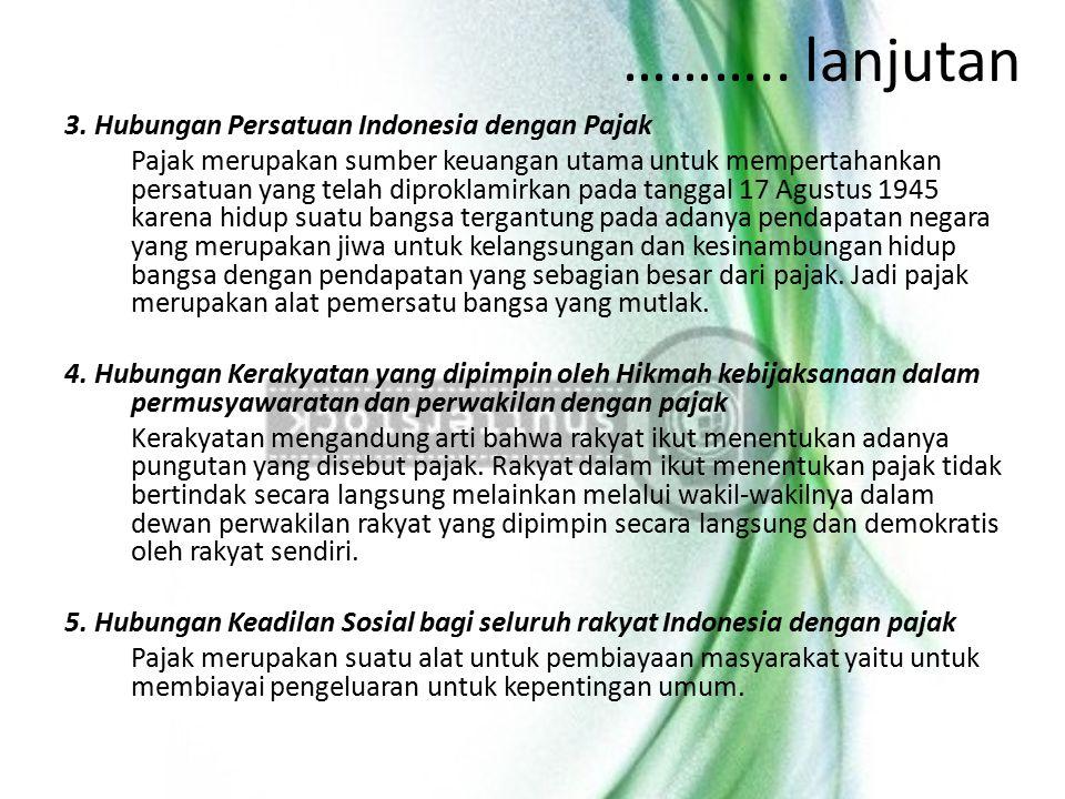 ……….. lanjutan 3. Hubungan Persatuan Indonesia dengan Pajak Pajak merupakan sumber keuangan utama untuk mempertahankan persatuan yang telah diproklami