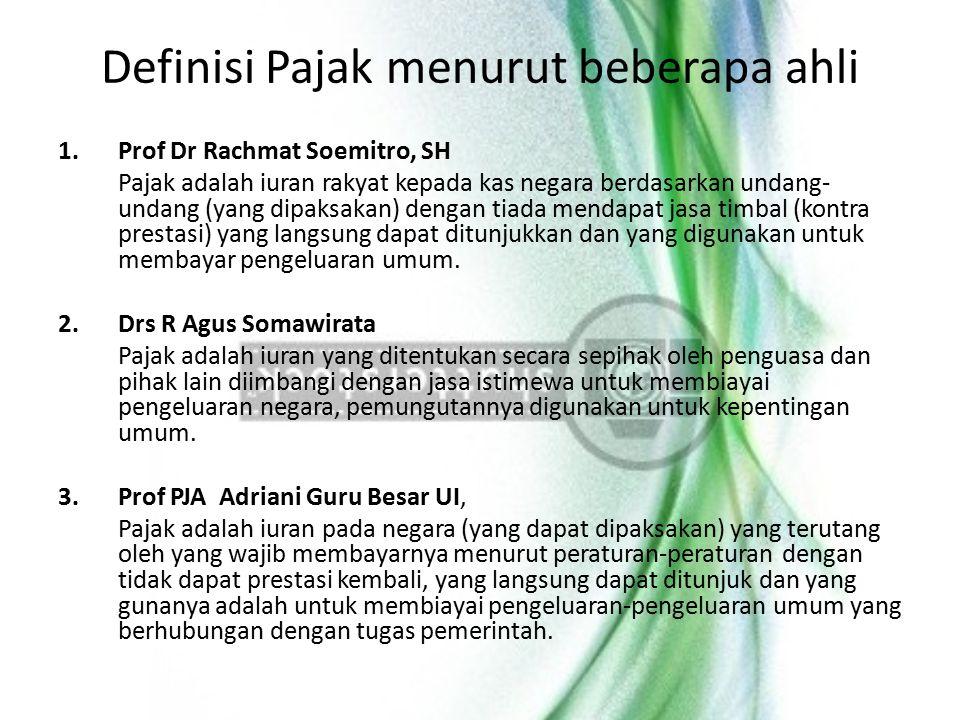Definisi Pajak menurut beberapa ahli 1. Prof Dr Rachmat Soemitro, SH Pajak adalah iuran rakyat kepada kas negara berdasarkan undang- undang (yang dipa