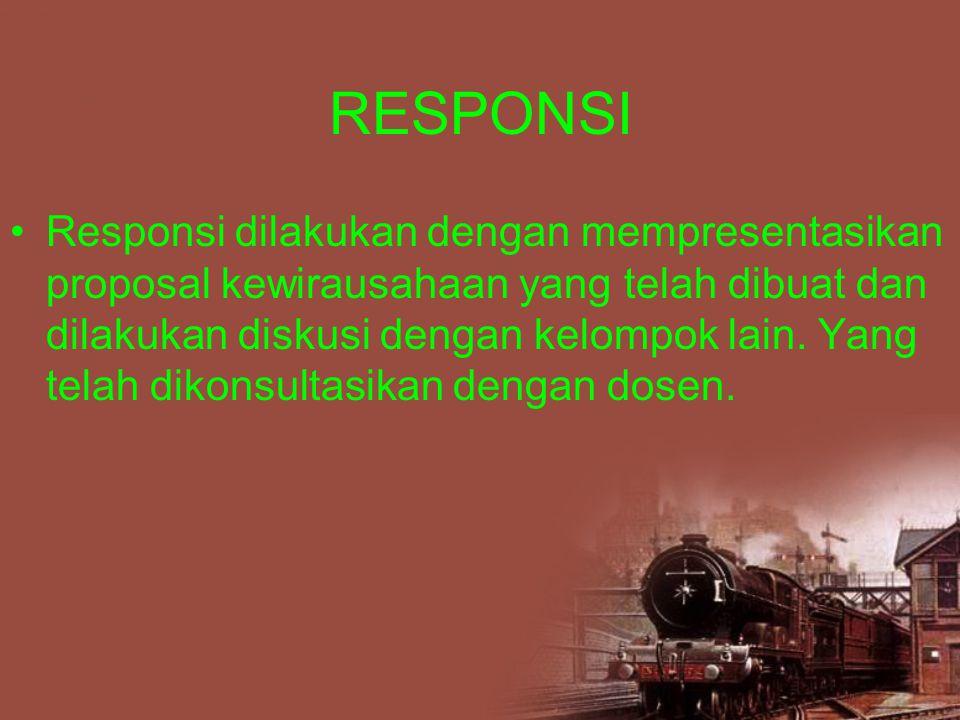 RESPONSI Responsi dilakukan dengan mempresentasikan proposal kewirausahaan yang telah dibuat dan dilakukan diskusi dengan kelompok lain.