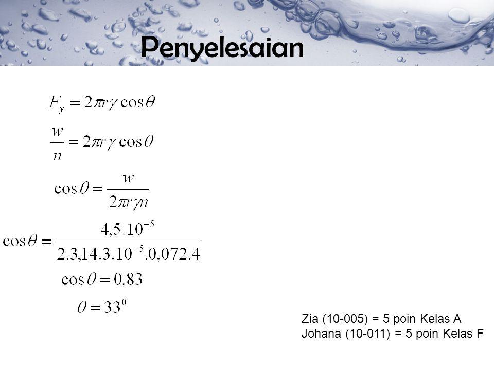 Penyelesaian Zia (10-005) = 5 poin Kelas A Johana (10-011) = 5 poin Kelas F