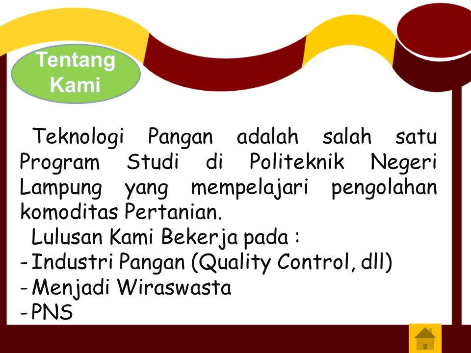 Teknologi Pangan adalah salah satu Program Studi di Politeknik Negeri Lampung yang mempelajari pengolahan komoditas Pertanian.