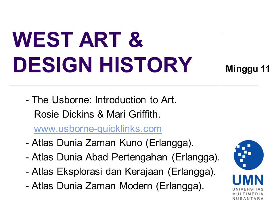 WEST ART & DESIGN HISTORY - The Usborne: Introduction to Art. Rosie Dickins & Mari Griffith. www.usborne-quicklinks.com - Atlas Dunia Zaman Kuno (Erla