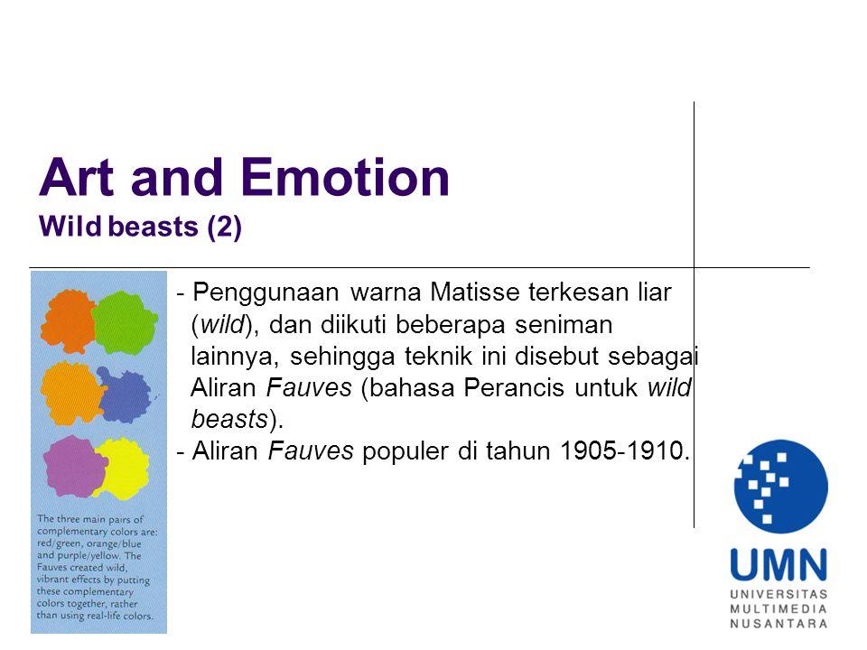 Art and Emotion Wild beasts (2) - Penggunaan warna Matisse terkesan liar (wild), dan diikuti beberapa seniman lainnya, sehingga teknik ini disebut sebagai Aliran Fauves (bahasa Perancis untuk wild beasts).