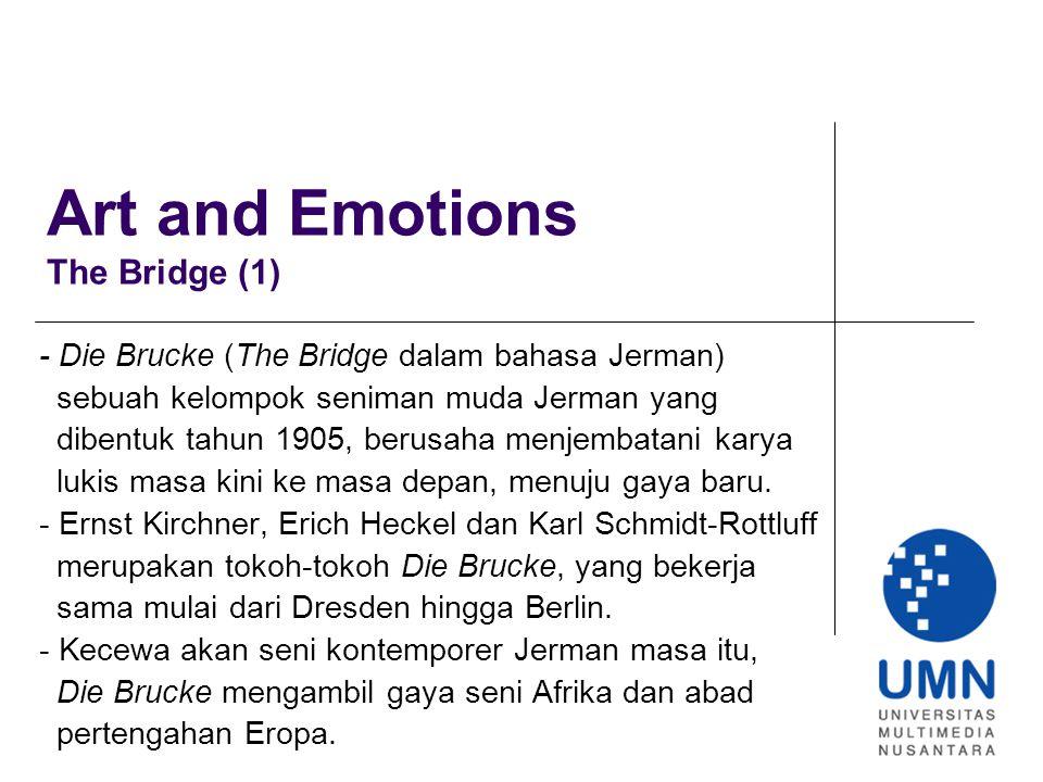 Art and Emotions The Bridge (1) - Die Brucke (The Bridge dalam bahasa Jerman) sebuah kelompok seniman muda Jerman yang dibentuk tahun 1905, berusaha menjembatani karya lukis masa kini ke masa depan, menuju gaya baru.