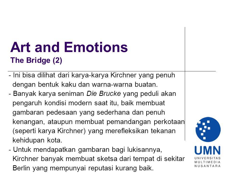Art and Emotions The Bridge (2) - Ini bisa dilihat dari karya-karya Kirchner yang penuh dengan bentuk kaku dan warna-warna buatan.