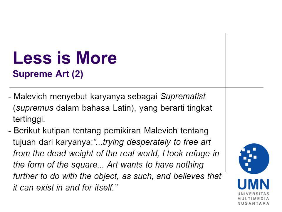 Less is More Supreme Art (2) - Malevich menyebut karyanya sebagai Suprematist (supremus dalam bahasa Latin), yang berarti tingkat tertinggi.