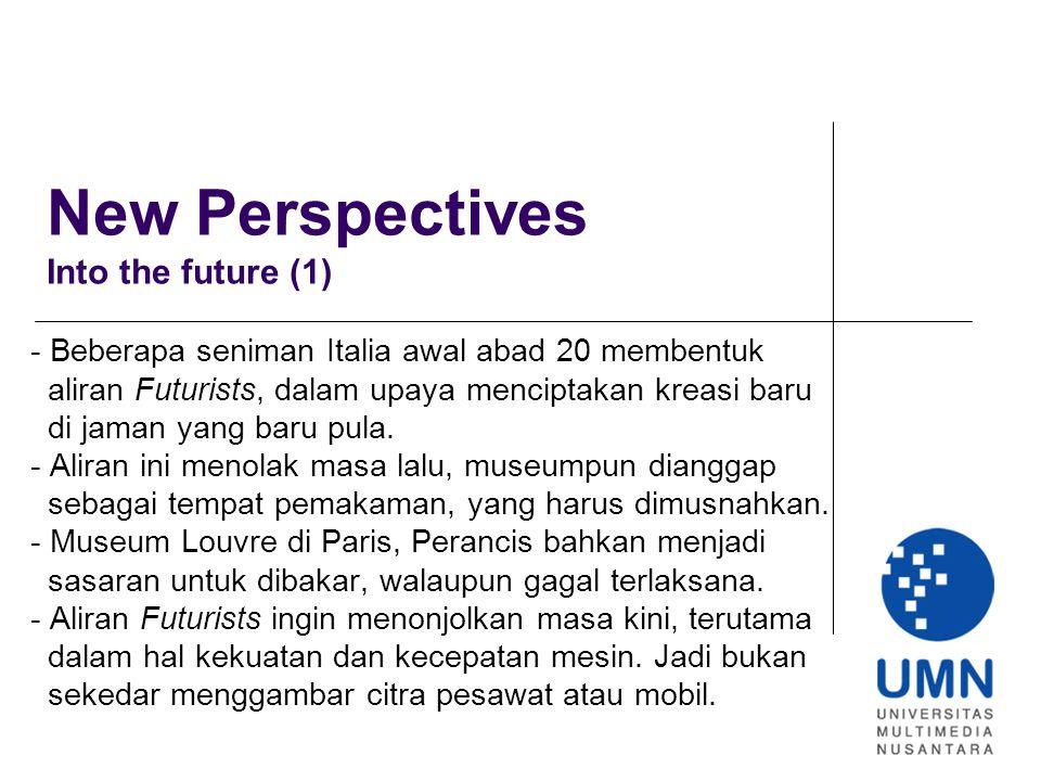 New Perspectives Into the future (2) - Aliran Futurists mempengaruhi banyak aliran baru seniman Eropa.