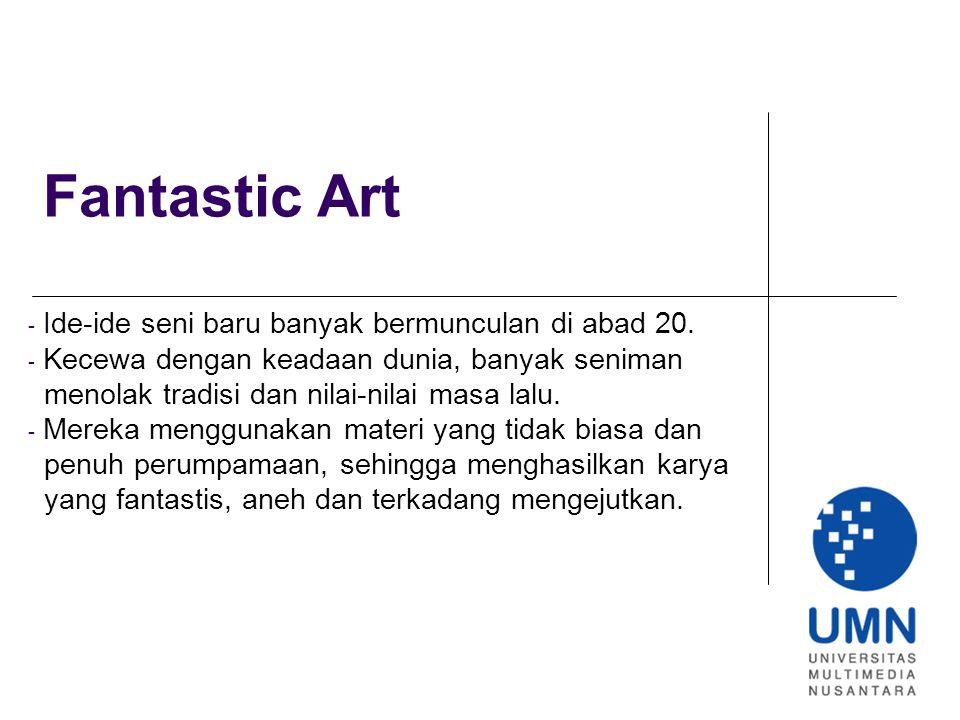 Fantastic Art - Ide-ide seni baru banyak bermunculan di abad 20.