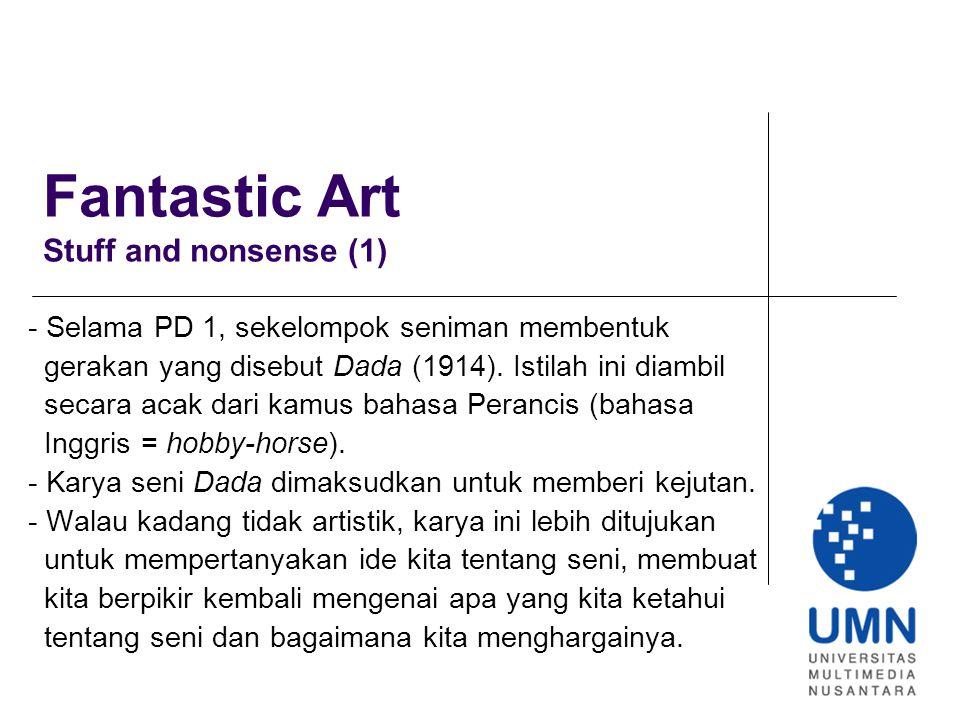 Fantastic Art Stuff and nonsense (1) - Selama PD 1, sekelompok seniman membentuk gerakan yang disebut Dada (1914).