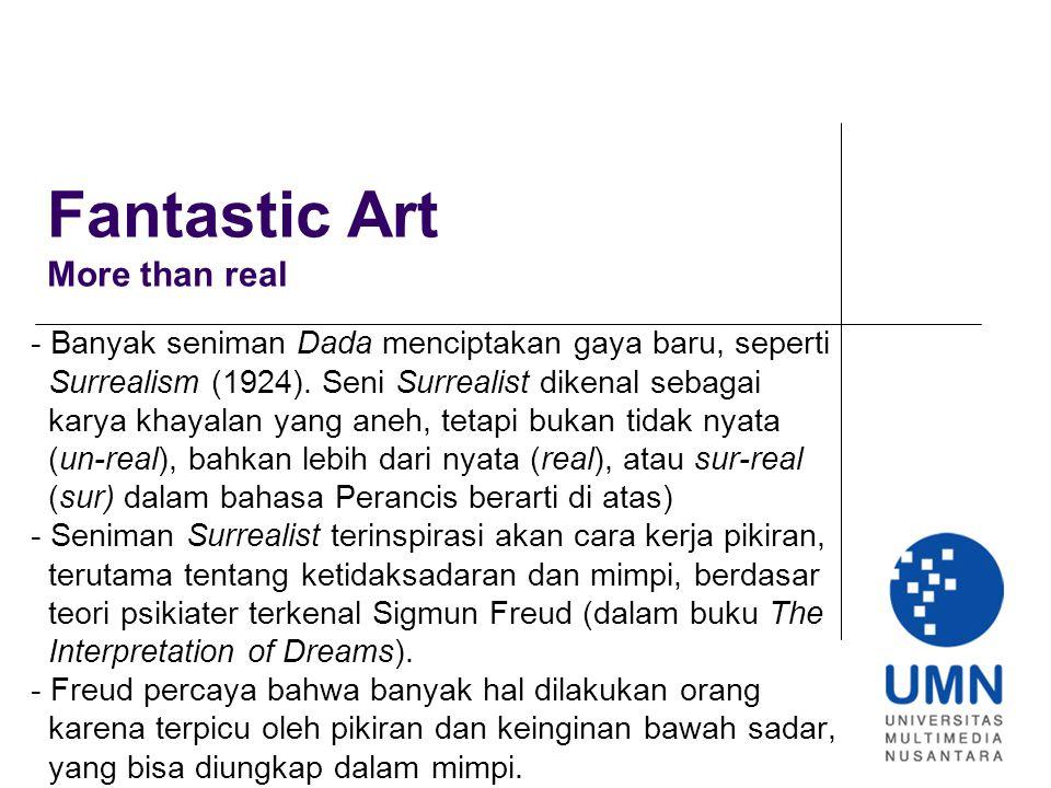 Fantastic Art More than real - Banyak seniman Dada menciptakan gaya baru, seperti Surrealism (1924).
