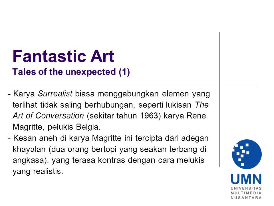 Fantastic Art Tales of the unexpected (1) - Karya Surrealist biasa menggabungkan elemen yang terlihat tidak saling berhubungan, seperti lukisan The Art of Conversation (sekitar tahun 1963) karya Rene Magritte, pelukis Belgia.