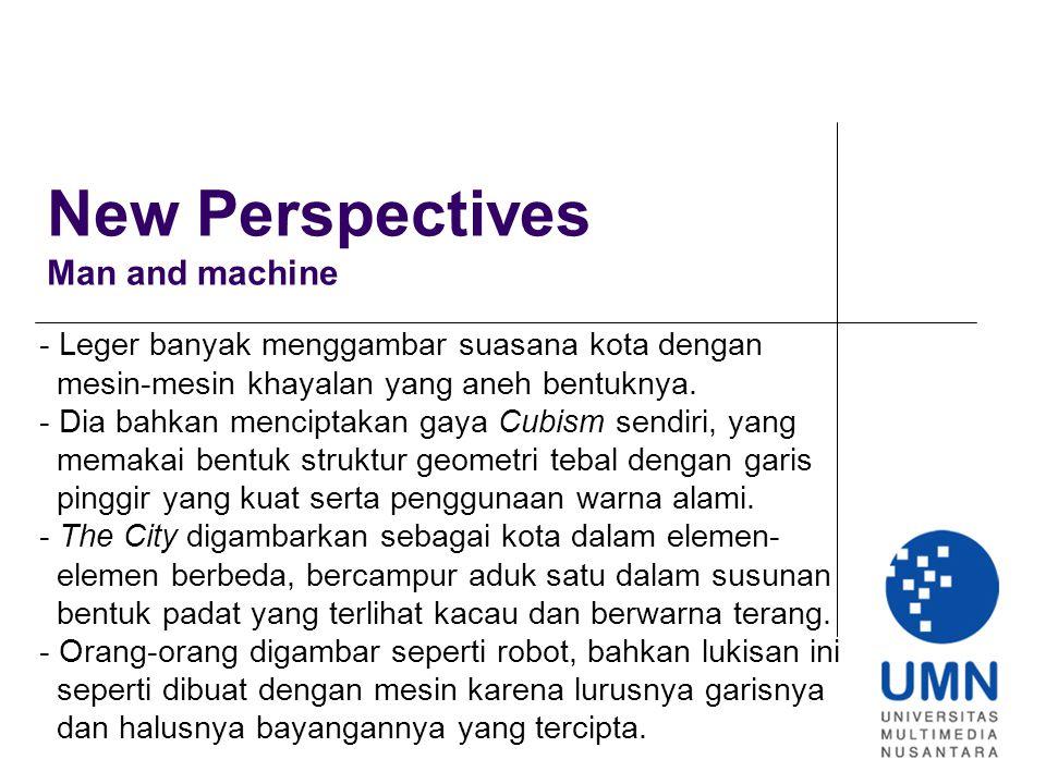 New Perspectives Man and machine - Leger banyak menggambar suasana kota dengan mesin-mesin khayalan yang aneh bentuknya.
