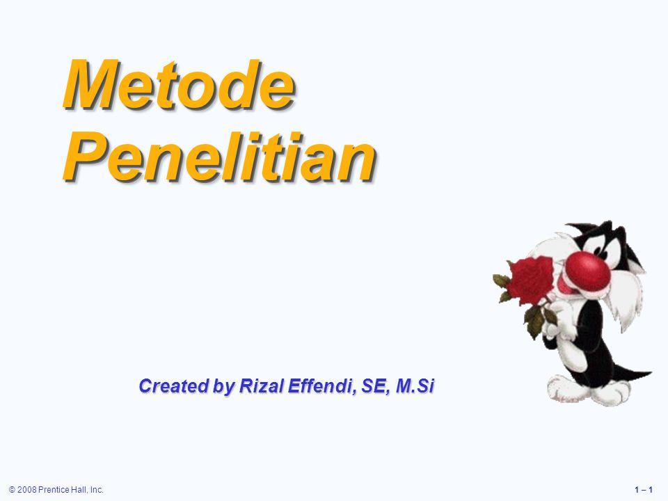 © 2008 Prentice Hall, Inc.1 – 2 ESENSI dari bagian metode PENELITIAN adalah pernyataan tentang tata laksana strategi membuktikan kebenaran ilmiah terhadapap jawaban sementara atas masalah penelitian yang dinyatakan dalam kalimat HIPOTESIS
