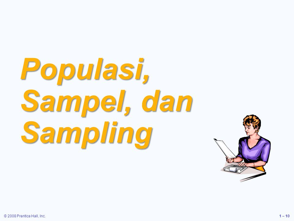 © 2008 Prentice Hall, Inc.1 – 10 Populasi, Sampel, dan Sampling