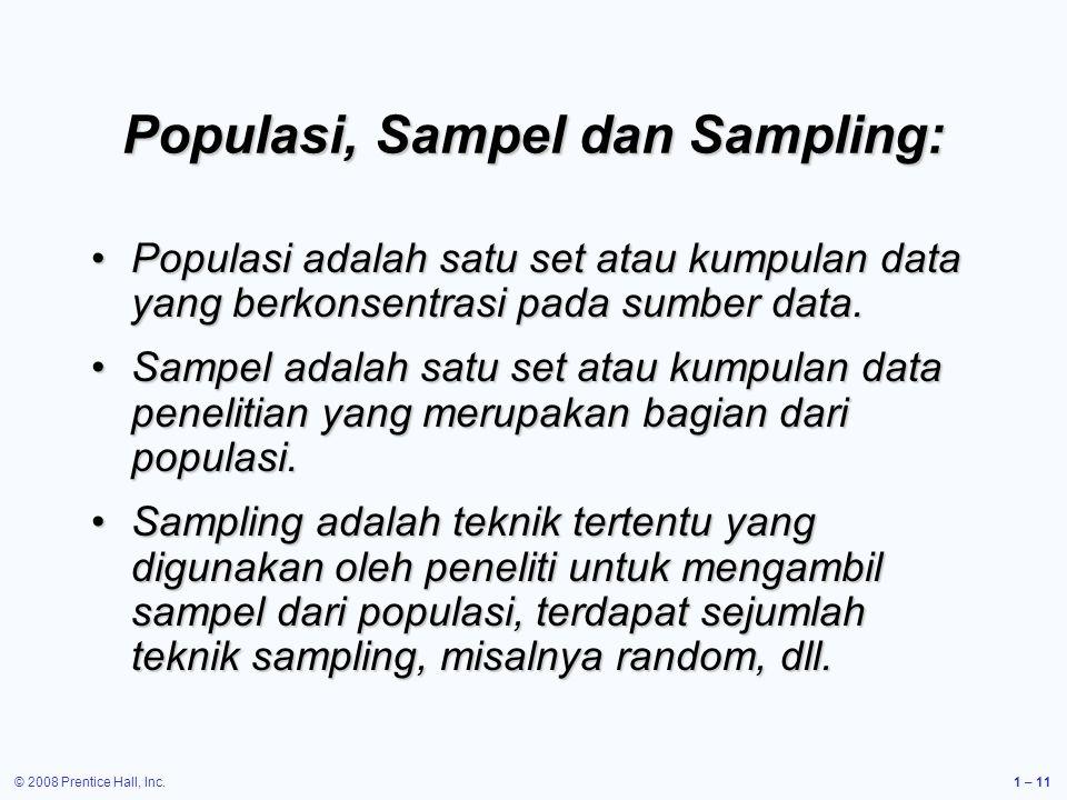 © 2008 Prentice Hall, Inc.1 – 11 Populasi, Sampel dan Sampling: Populasi adalah satu set atau kumpulan data yang berkonsentrasi pada sumber data.Populasi adalah satu set atau kumpulan data yang berkonsentrasi pada sumber data.