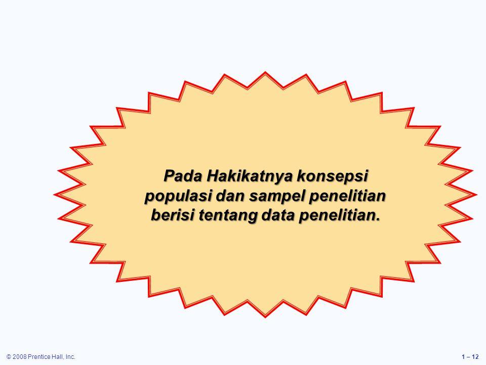 © 2008 Prentice Hall, Inc.1 – 12 Pada Hakikatnya konsepsi populasi dan sampel penelitian berisi tentang data penelitian.