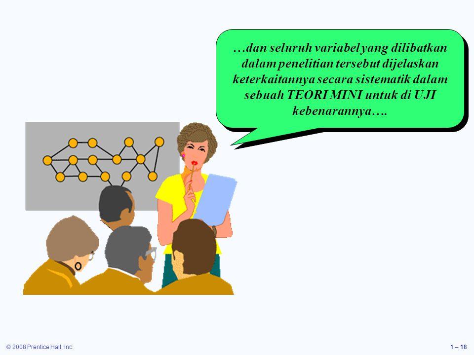 © 2008 Prentice Hall, Inc.1 – 18 …dan seluruh variabel yang dilibatkan dalam penelitian tersebut dijelaskan keterkaitannya secara sistematik dalam seb