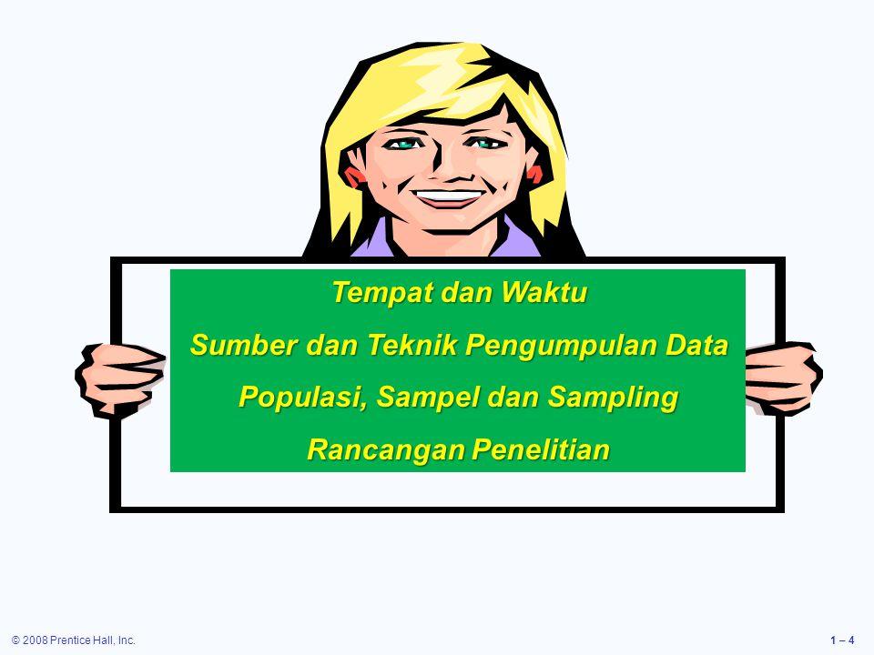 © 2008 Prentice Hall, Inc.1 – 4 Tempat dan Waktu Sumber dan Teknik Pengumpulan Data Populasi, Sampel dan Sampling Rancangan Penelitian