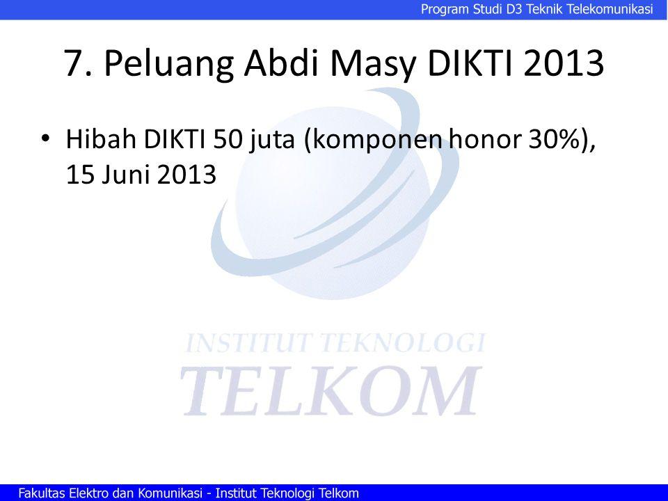 7. Peluang Abdi Masy DIKTI 2013 Hibah DIKTI 50 juta (komponen honor 30%), 15 Juni 2013