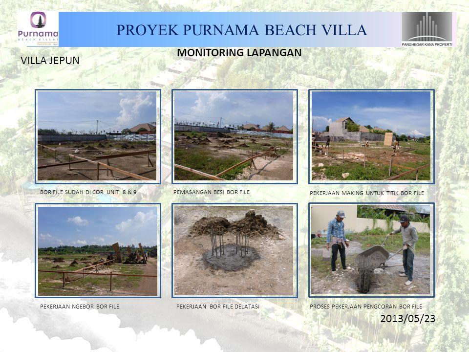 PROYEK PURNAMA BEACH VILLA MONITORING LAPANGAN VILLA JEPUN PEKERJAAN BOR FILE DELATASI 2013/05/23 BOR FILE SUDAH DI COR UNIT 8 & 9 PEMASANGAN BESI BOR FILE PEKERJAAN MAKING UNTUK TITIK BOR FILE PEKERJAAN NGEBOR BOR FILEPROSES PEKERJAAN PENGCORAN BOR FILE