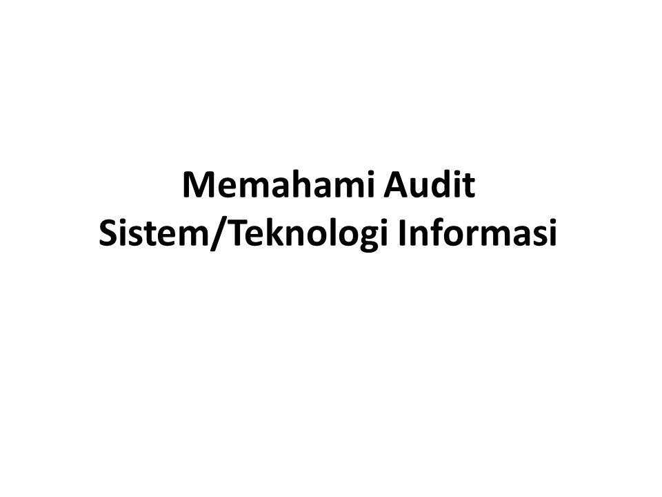 Memahami Audit Sistem/Teknologi Informasi
