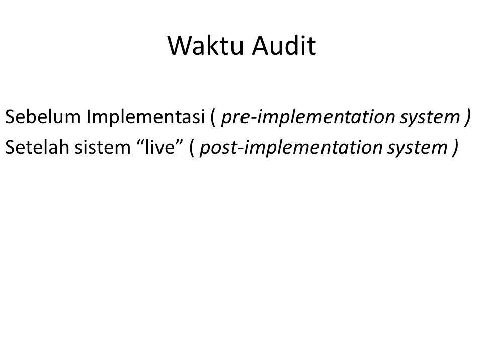 "Waktu Audit Sebelum Implementasi ( pre-implementation system ) Setelah sistem ""live"" ( post-implementation system )"