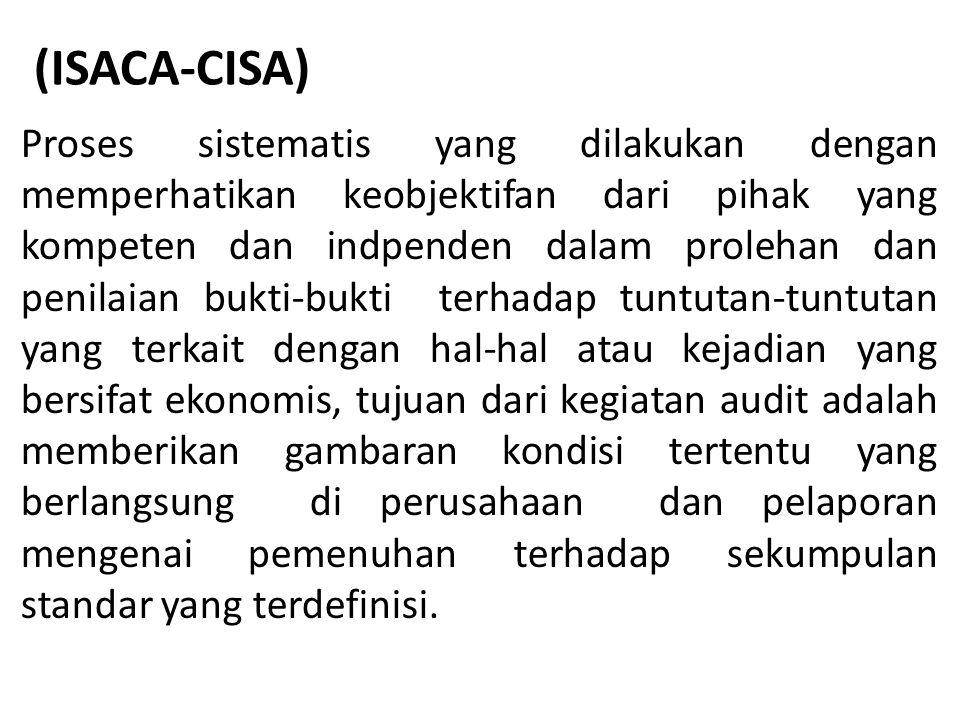 (ISACA-CISA) Proses sistematis yang dilakukan dengan memperhatikan keobjektifan dari pihak yang kompeten dan indpenden dalam prolehan dan penilaian bu