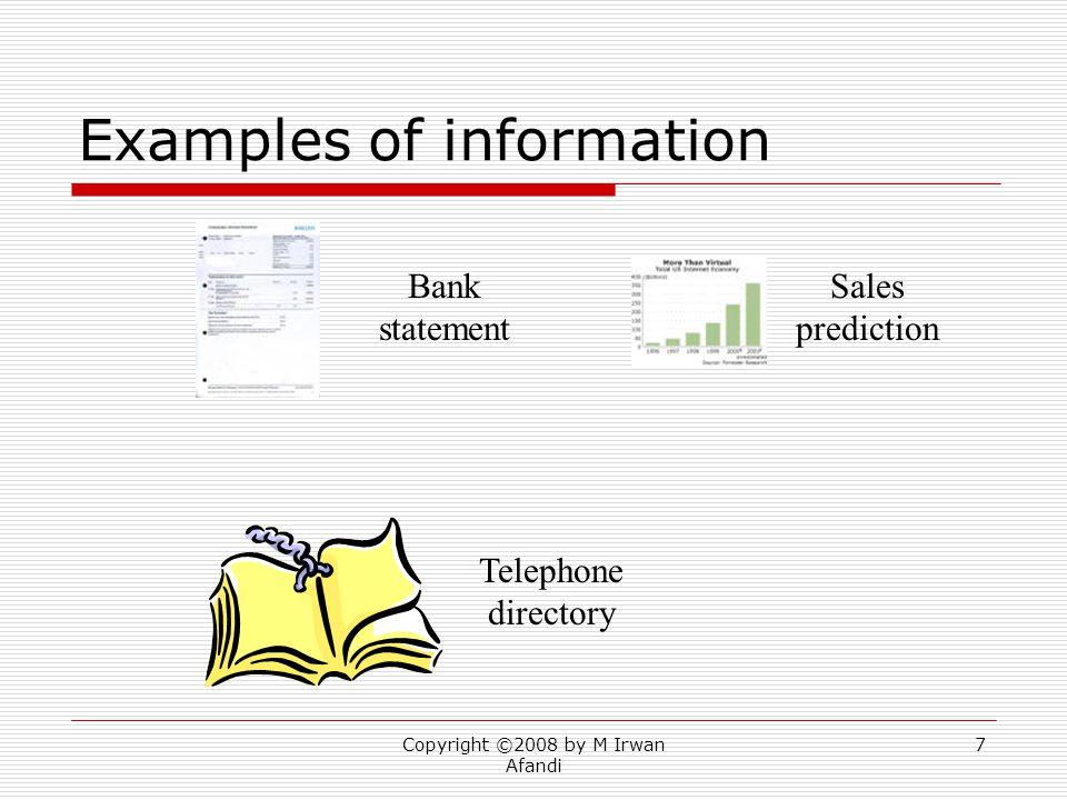 Copyright ©2008 by M Irwan Afandi 18 Management Information Systems (SIM)  MIS (SIM) Studi sistem informasi dengan fokus bagaimana menggunakannya untuk bisnis dan manajemen  Pendekatan (Approaches) Technical Behavioural Sociotechnical