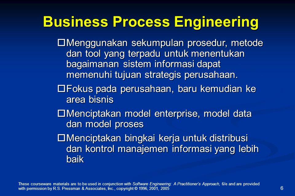 6 Business Process Engineering  Menggunakan sekumpulan prosedur, metode dan tool yang terpadu untuk menentukan bagaimanan sistem informasi dapat memenuhi tujuan strategis perusahaan.