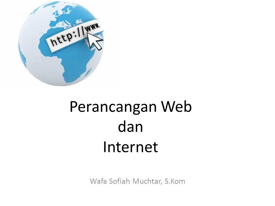 Perancangan Web dan Internet Wafa Sofiah Muchtar, S.Kom
