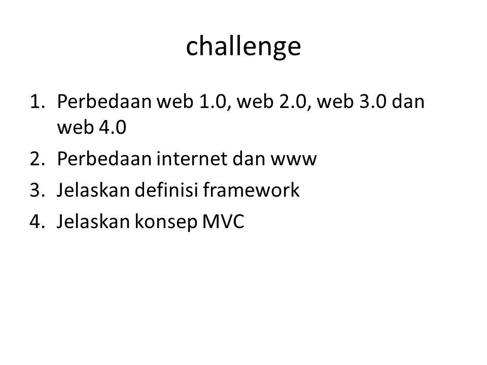 challenge 1.Perbedaan web 1.0, web 2.0, web 3.0 dan web 4.0 2.Perbedaan internet dan www 3.Jelaskan definisi framework 4.Jelaskan konsep MVC