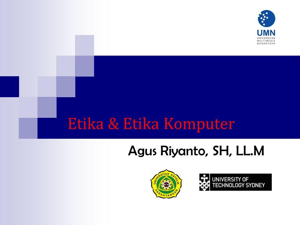 Etika & Etika Komputer Agus Riyanto, SH, LL.M