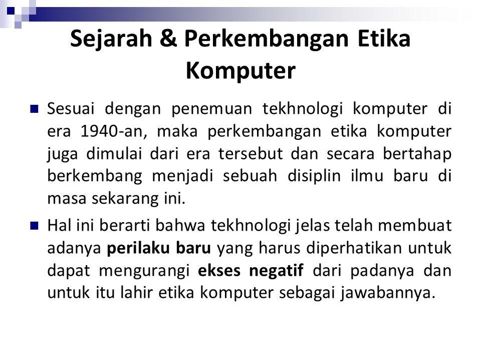 Sejarah & Perkembangan Etika Komputer Sesuai dengan penemuan tekhnologi komputer di era 1940-an, maka perkembangan etika komputer juga dimulai dari er