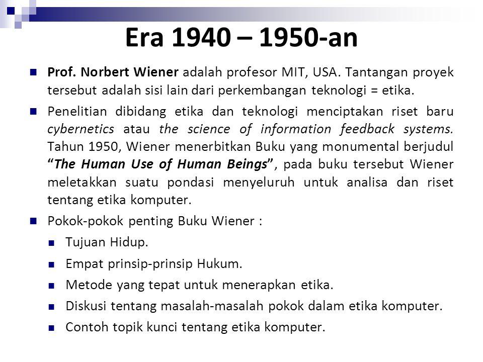 Era 1940 – 1950-an Prof. Norbert Wiener adalah profesor MIT, USA. Tantangan proyek tersebut adalah sisi lain dari perkembangan teknologi = etika. Pene