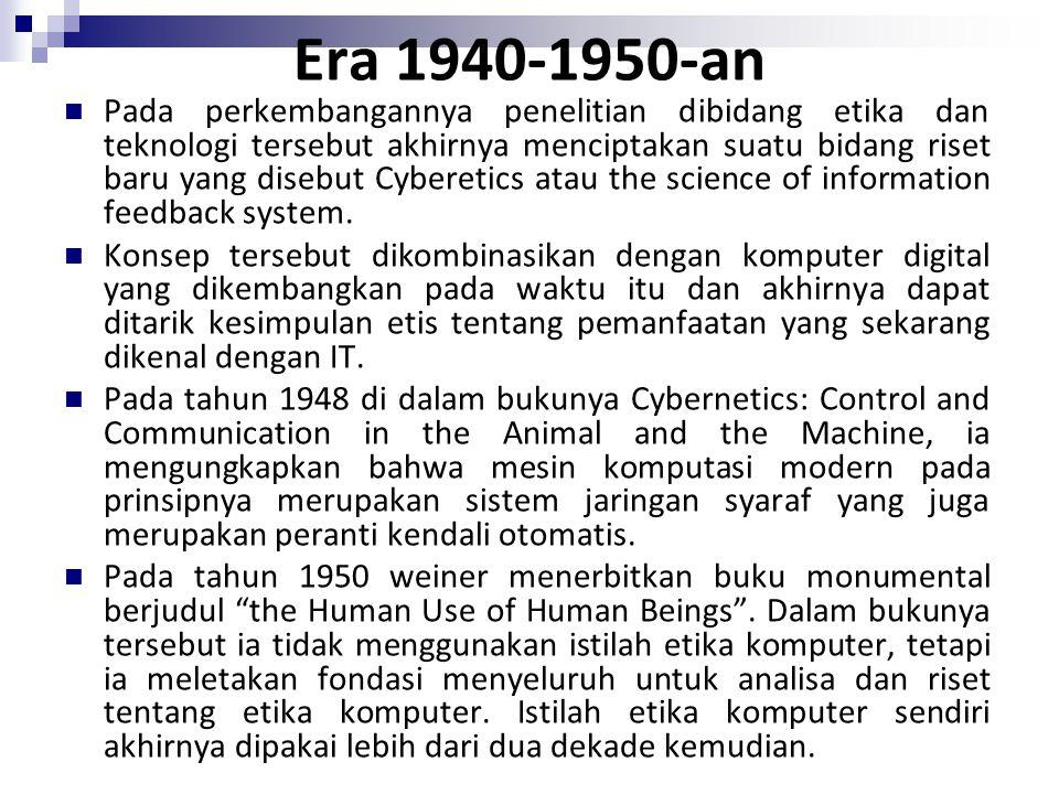 Era 1940-1950-an Pada perkembangannya penelitian dibidang etika dan teknologi tersebut akhirnya menciptakan suatu bidang riset baru yang disebut Cyber