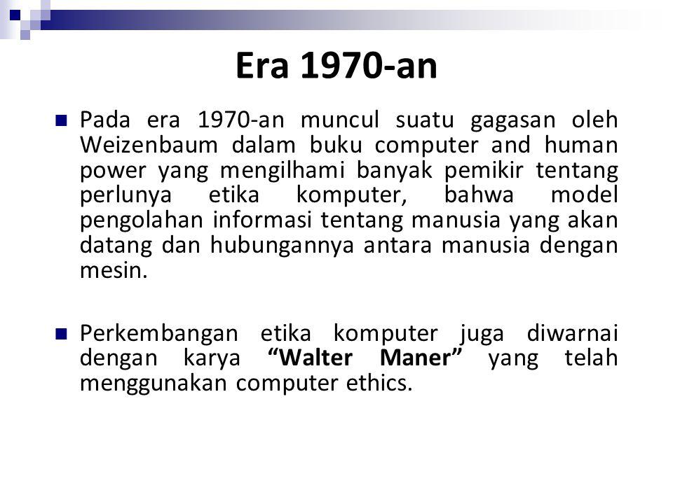 Era 1970-an Pada era 1970-an muncul suatu gagasan oleh Weizenbaum dalam buku computer and human power yang mengilhami banyak pemikir tentang perlunya
