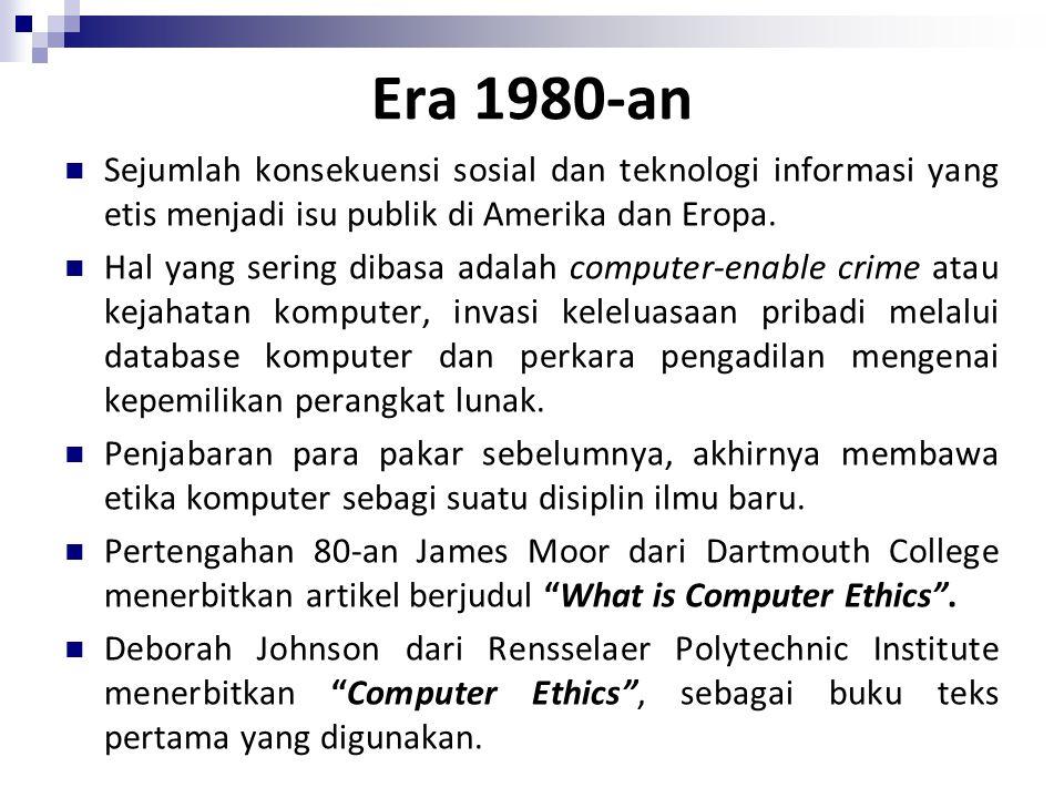 Era 1980-an Sejumlah konsekuensi sosial dan teknologi informasi yang etis menjadi isu publik di Amerika dan Eropa. Hal yang sering dibasa adalah compu