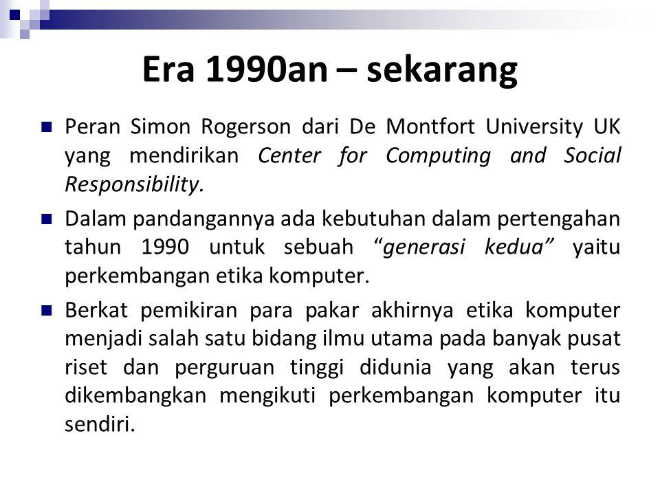 Era 1990an – sekarang Peran Simon Rogerson dari De Montfort University UK yang mendirikan Center for Computing and Social Responsibility. Dalam pandan