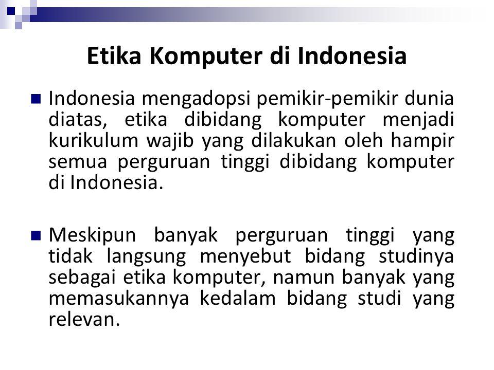 Etika Komputer di Indonesia Indonesia mengadopsi pemikir-pemikir dunia diatas, etika dibidang komputer menjadi kurikulum wajib yang dilakukan oleh ham
