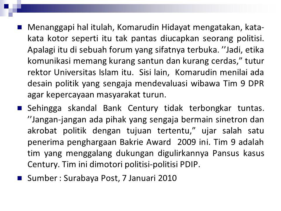 Menanggapi hal itulah, Komarudin Hidayat mengatakan, kata- kata kotor seperti itu tak pantas diucapkan seorang politisi. Apalagi itu di sebuah forum y