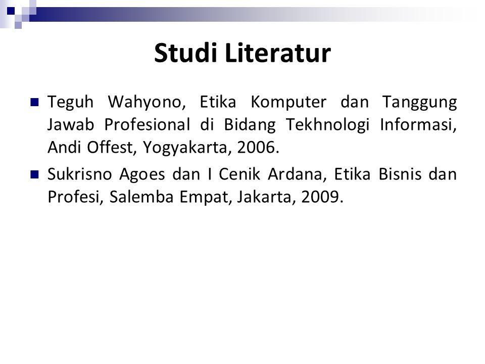 Studi Literatur Teguh Wahyono, Etika Komputer dan Tanggung Jawab Profesional di Bidang Tekhnologi Informasi, Andi Offest, Yogyakarta, 2006. Sukrisno A