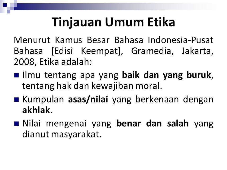 Tinjauan Umum Etika Menurut Kamus Besar Bahasa Indonesia-Pusat Bahasa [Edisi Keempat], Gramedia, Jakarta, 2008, Etika adalah: Ilmu tentang apa yang ba