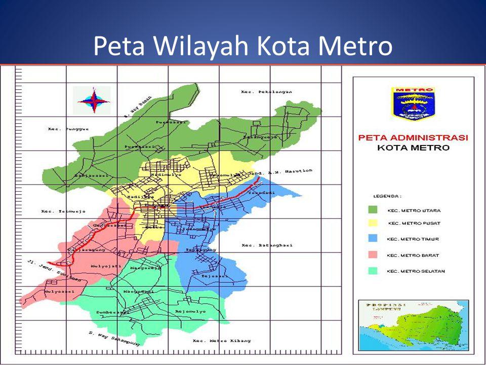 Jumlah Kecamatan, Kelurahan, Luas Wilayah NOKECAMATANJUMLAH KELURAHAN LUAS (KM 2 ) 1Metro Pusat511,71 2Metro Utara419,64 3Metro Barat411,28 4Metro Timur511,78 5Metro Selatan414,33 Jumlah2268,74