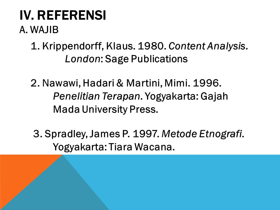 IV. REFERENSI A.WAJIB 1. Krippendorff, Klaus. 1980. Content Analysis. London: Sage Publications 2. Nawawi, Hadari & Martini, Mimi. 1996. Penelitian Te