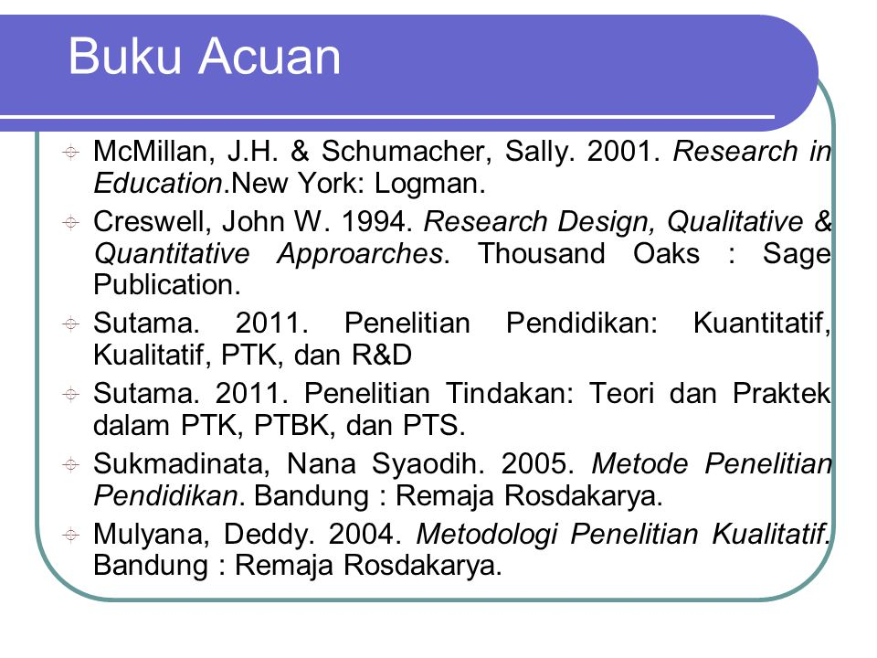 Buku Acuan  McMillan, J.H.& Schumacher, Sally. 2001.