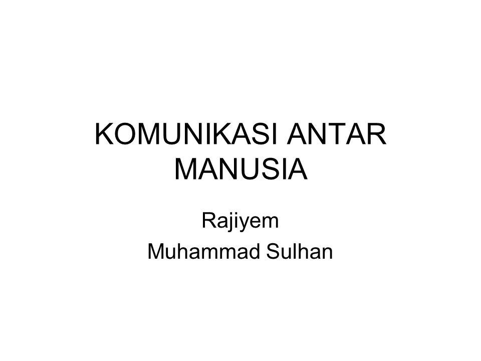 KOMUNIKASI ANTAR MANUSIA Rajiyem Muhammad Sulhan