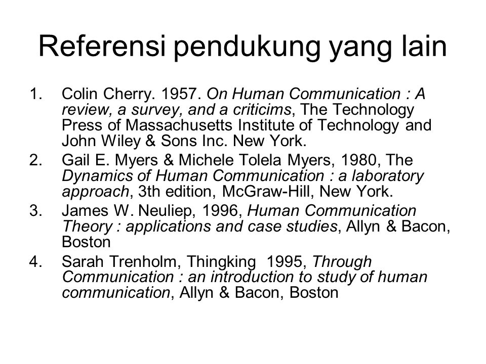 Referensi pendukung yang lain 1.Colin Cherry. 1957. On Human Communication : A review, a survey, and a criticims, The Technology Press of Massachusett