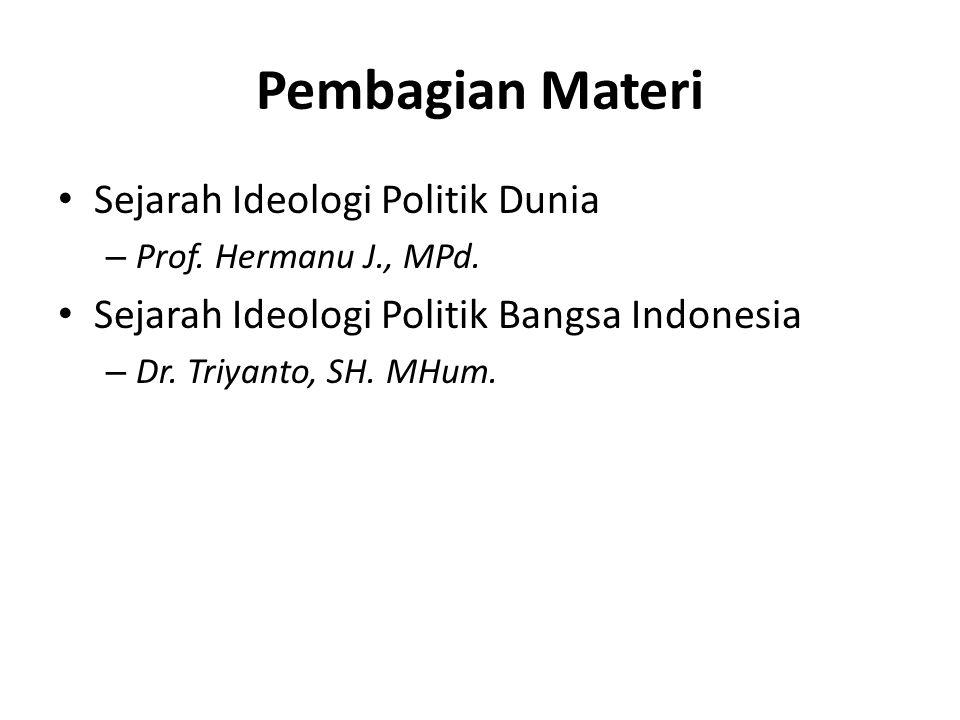Pembagian Materi Sejarah Ideologi Politik Dunia – Prof. Hermanu J., MPd. Sejarah Ideologi Politik Bangsa Indonesia – Dr. Triyanto, SH. MHum.